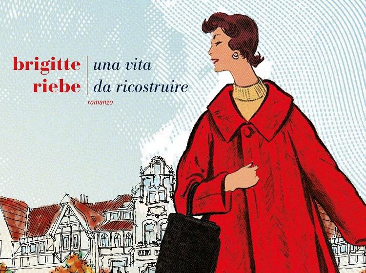 """""""Una vita da ricostruire"""" di Brigitte Riebe"""
